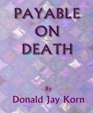 Payable On Death by Donald Jay Korn
