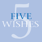 Five Wishes for end of life care