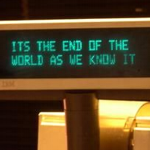 It's the end of the world as we know it.